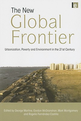 The New Global Frontier By Martine, George (EDT)/ McGranahan, Gordon (EDT)/ Montgomery, Mark (EDT)/ Fernandez-castilla, Rogelio (EDT)